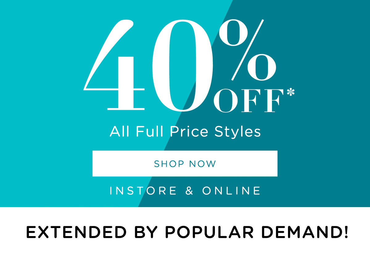 40% Off All Full Price Styles | Shop All